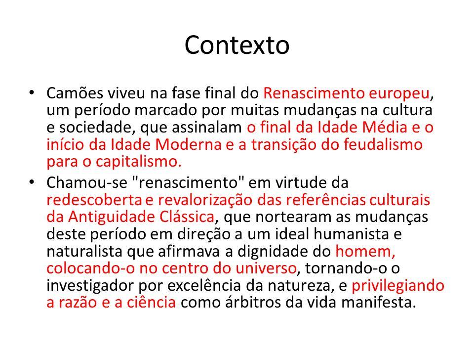 Contexto Camões viveu na fase final do Renascimento europeu, um período marcado por muitas mudanças na cultura e sociedade, que assinalam o final da I