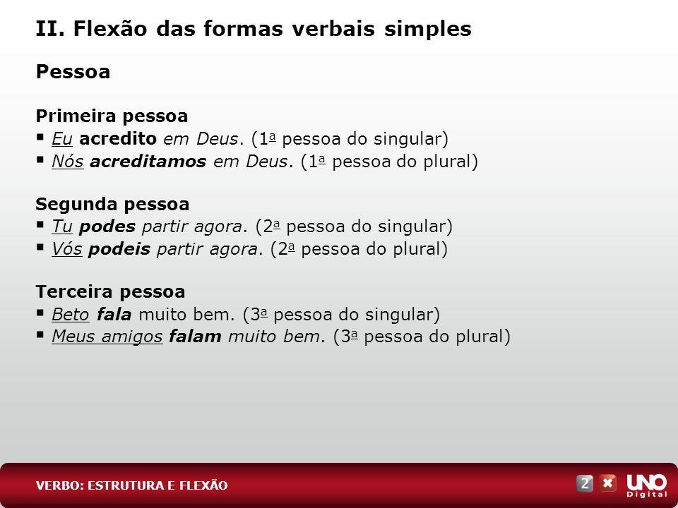 II.Flexão das formas verbais simples Modo Indicativo Fiz a prova com muita calma.