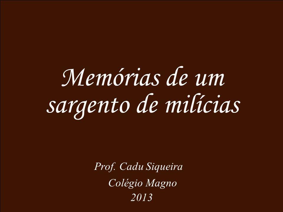 Memórias de um sargento de milícias Prof. Cadu Siqueira Colégio Magno 2013