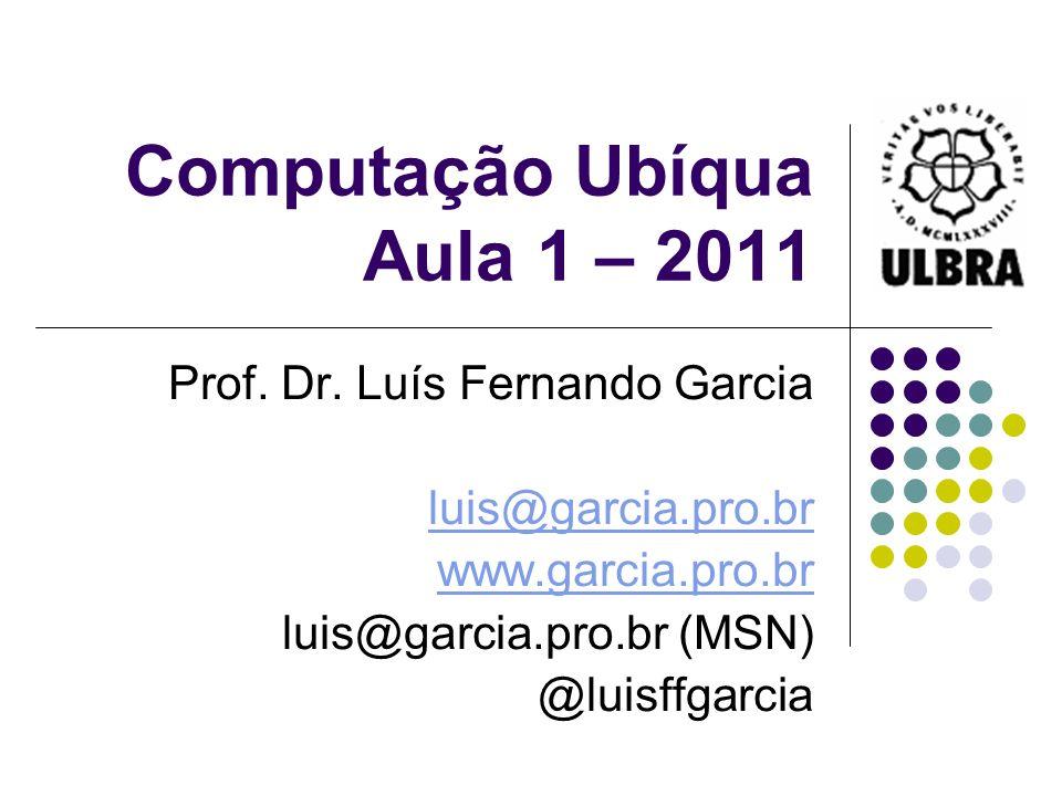 Computação Ubíqua Aula 1 – 2011 Prof.Dr.