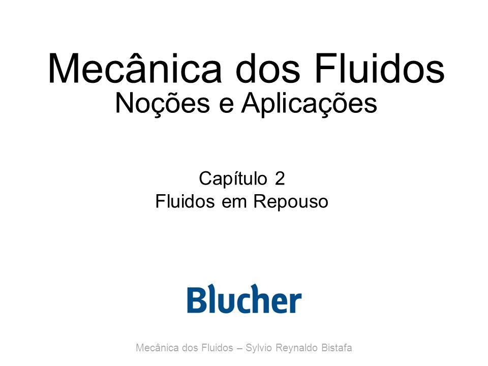 Mecânica dos Fluidos Noções e Aplicações Capítulo 2 Fluidos em Repouso Mecânica dos Fluidos – Sylvio Reynaldo Bistafa