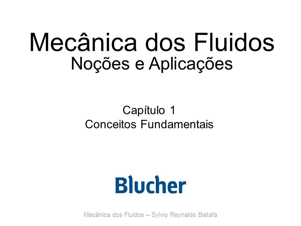 Mecânica dos Fluidos Noções e Aplicações Capítulo 1 Conceitos Fundamentais Mecânica dos Fluidos – Sylvio Reynaldo Bistafa