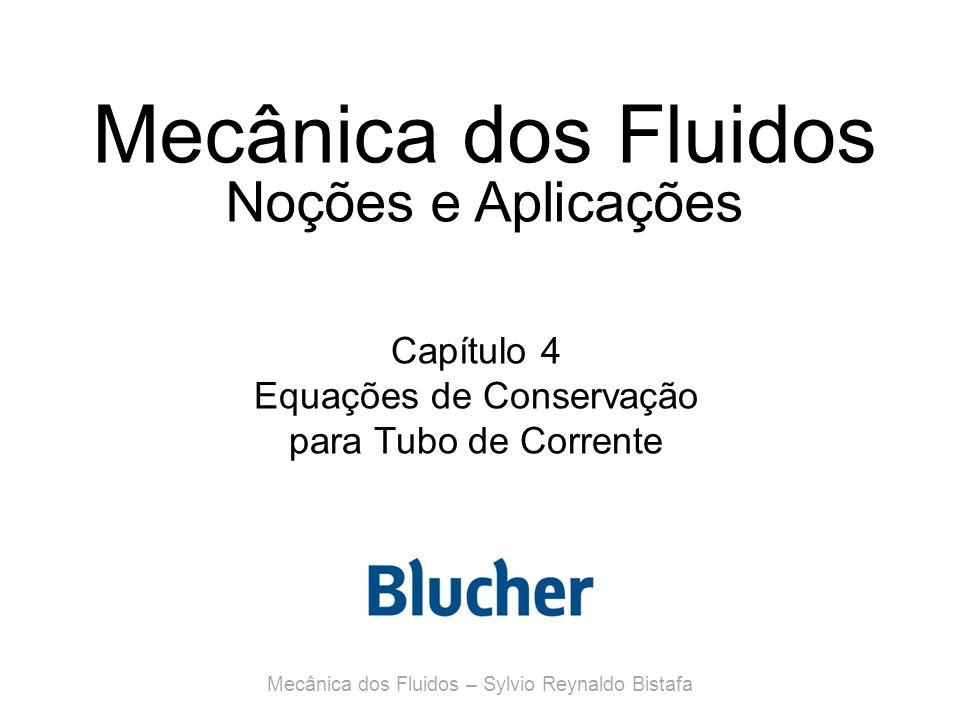 Mecânica dos Fluidos Noções e Aplicações Capítulo 4 Equações de Conservação para Tubo de Corrente Mecânica dos Fluidos – Sylvio Reynaldo Bistafa