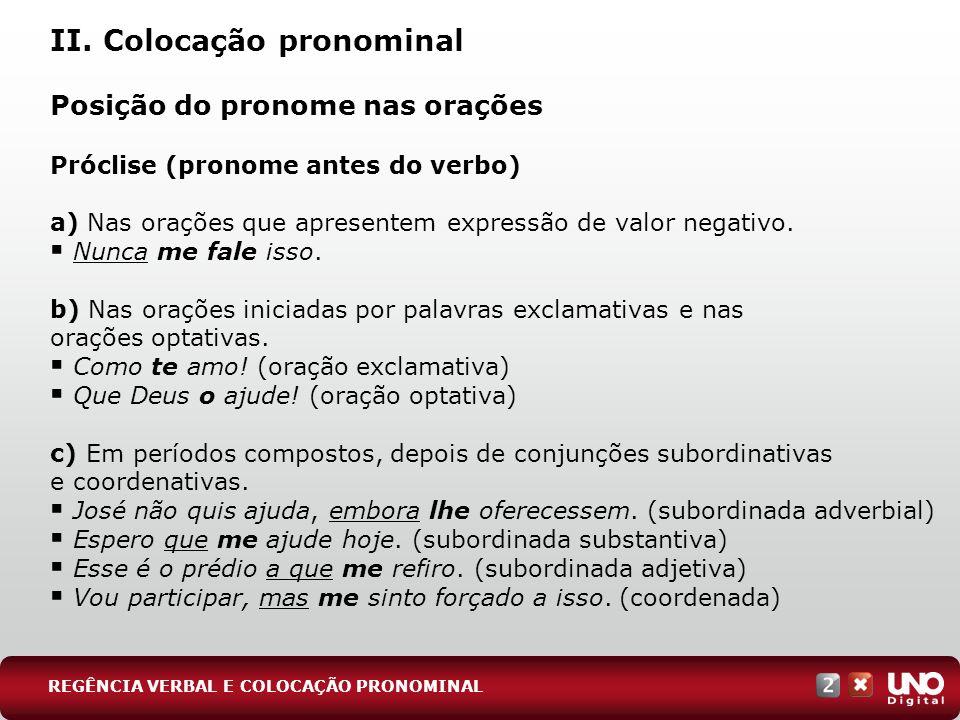 II. Colocação pronominal Posição do pronome nas orações Próclise (pronome antes do verbo) a) Nas orações que apresentem expressão de valor negativo. N
