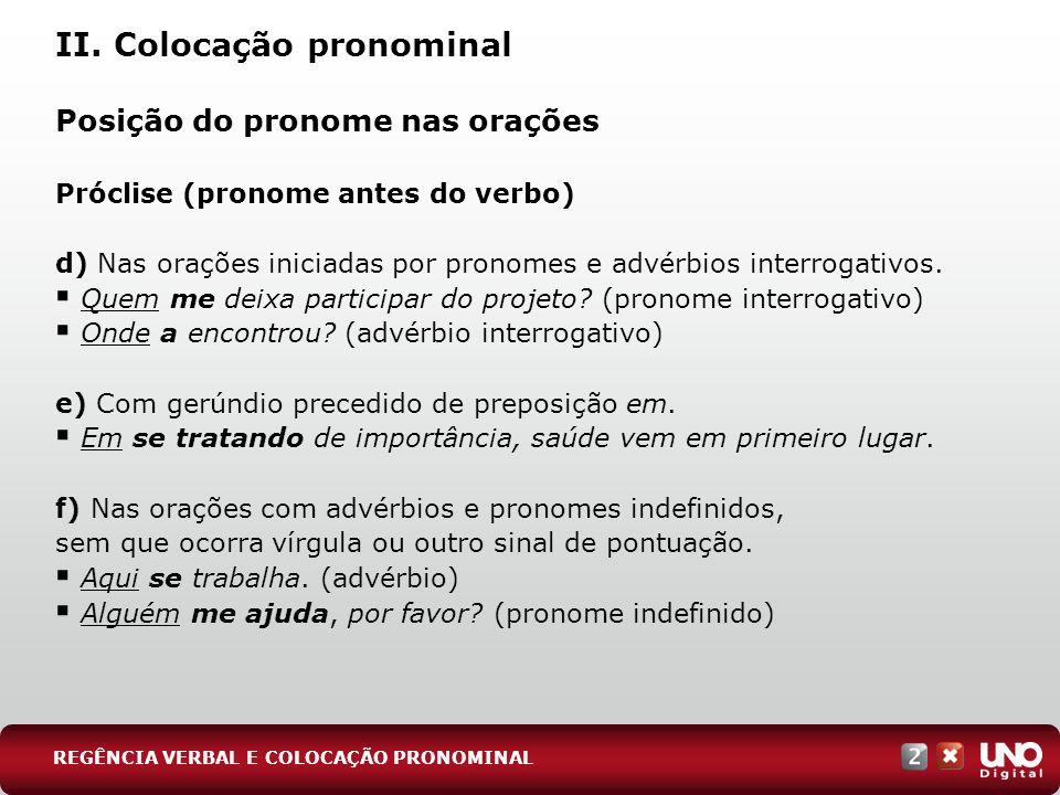 II. Colocação pronominal Posição do pronome nas orações Próclise (pronome antes do verbo) d) Nas orações iniciadas por pronomes e advérbios interrogat