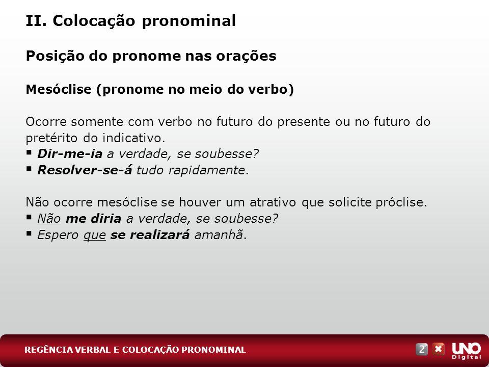 II. Colocação pronominal Posição do pronome nas orações Mesóclise (pronome no meio do verbo) Ocorre somente com verbo no futuro do presente ou no futu