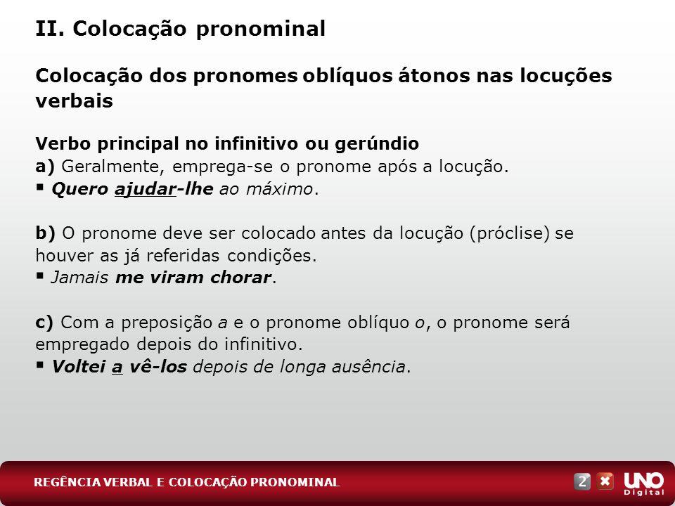 II. Colocação pronominal Colocação dos pronomes oblíquos átonos nas locuções verbais Verbo principal no infinitivo ou gerúndio a) Geralmente, emprega-