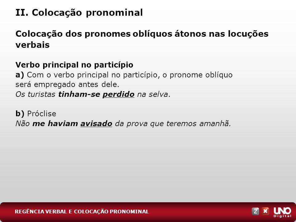 II. Colocação pronominal Colocação dos pronomes oblíquos átonos nas locuções verbais Verbo principal no particípio a) Com o verbo principal no particí