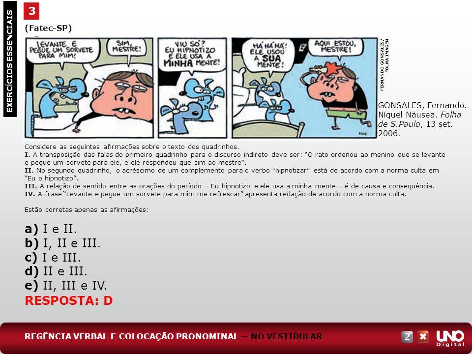 3 EXERC Í CIOS ESSENCIAIS RESPOSTA: D (Fatec-SP) Considere as seguintes afirmações sobre o texto dos quadrinhos. I. A transposição das falas do primei