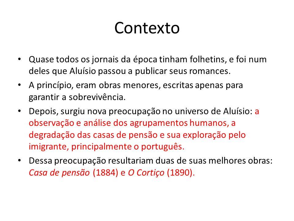Contexto Quase todos os jornais da época tinham folhetins, e foi num deles que Aluísio passou a publicar seus romances. A princípio, eram obras menore
