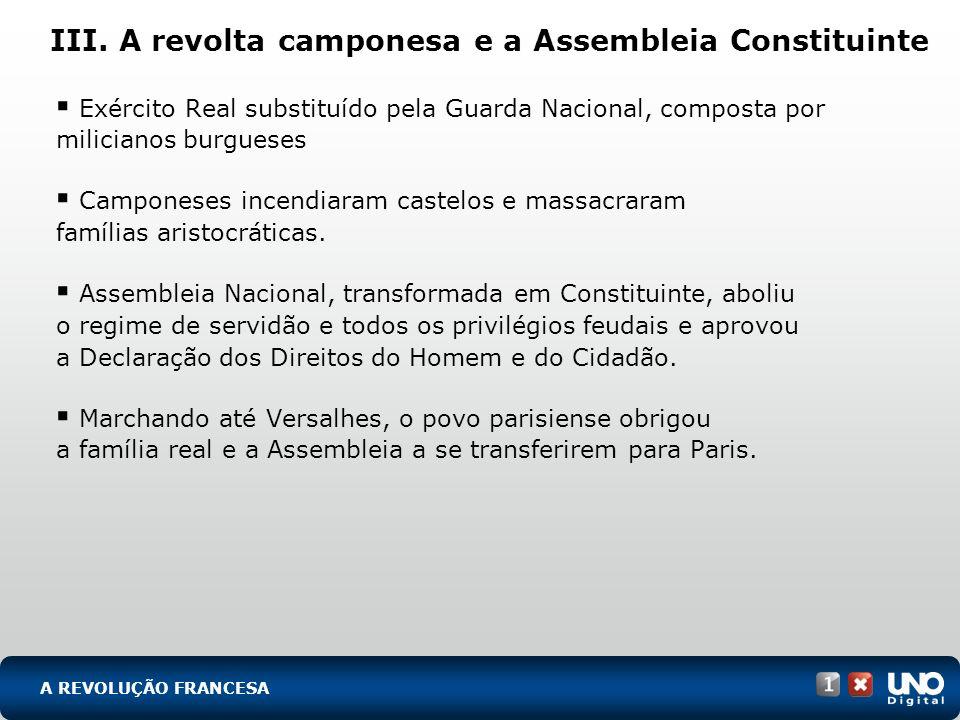 III. A revolta camponesa e a Assembleia Constituinte Exército Real substituído pela Guarda Nacional, composta por milicianos burgueses Camponeses ince