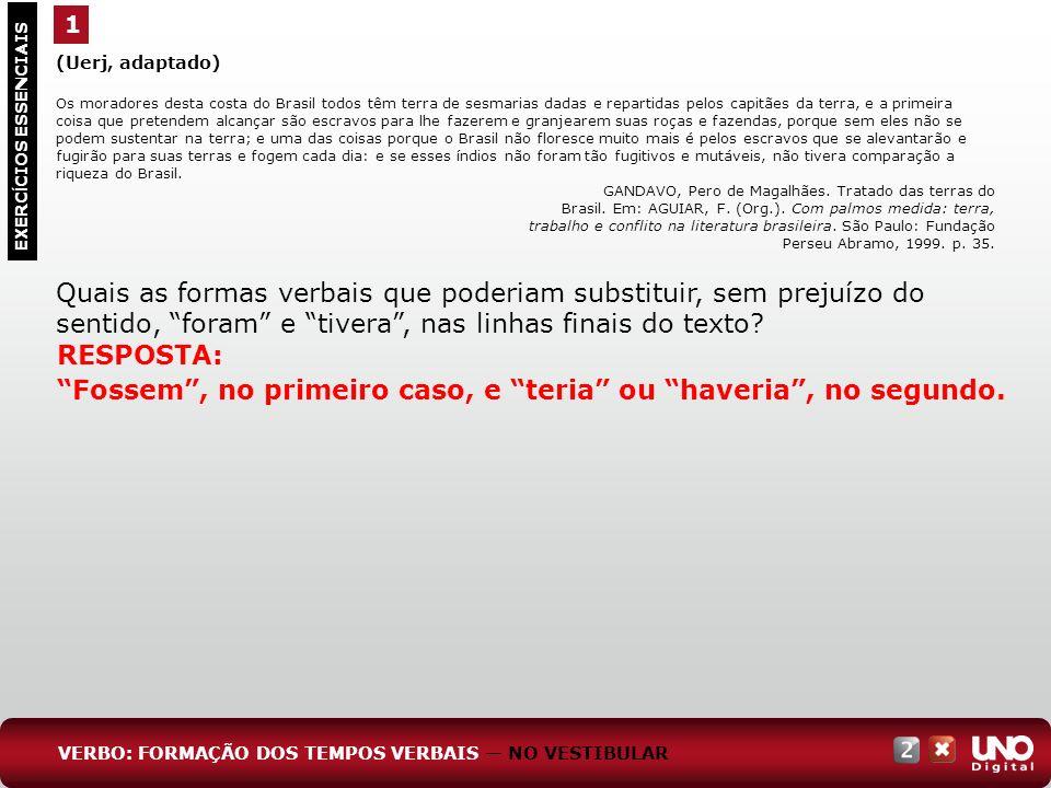 1 EXERC Í CIOS ESSENCIAIS RESPOSTA: Fossem, no primeiro caso, e teria ou haveria, no segundo. (Uerj, adaptado) Os moradores desta costa do Brasil todo