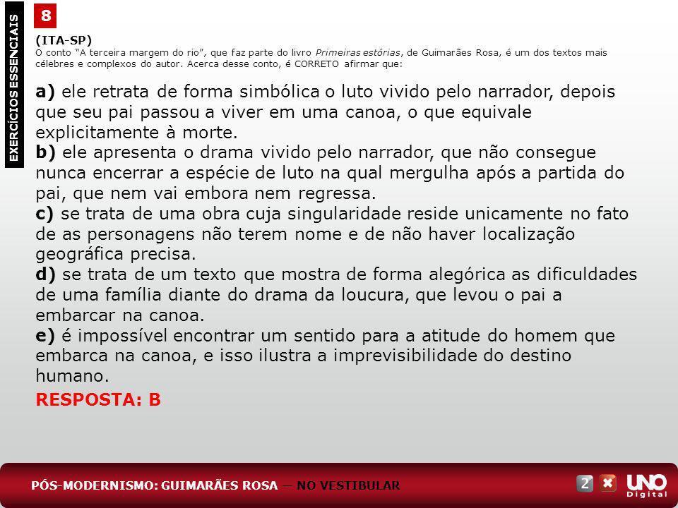 8 EXERC Í CIOS ESSENCIAIS RESPOSTA: B (ITA-SP) O conto A terceira margem do rio, que faz parte do livro Primeiras estórias, de Guimarães Rosa, é um do