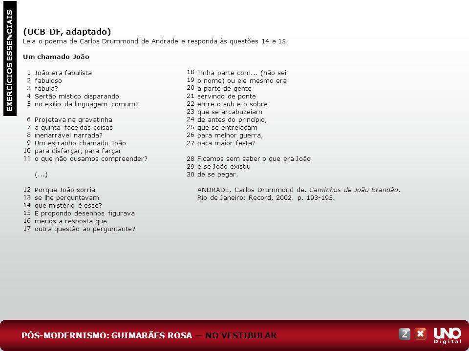(UCB-DF, adaptado) Leia o poema de Carlos Drummond de Andrade e responda às questões 14 e 15. Um chamado João EXERC Í CIOS ESSENCIAIS João era fabulis