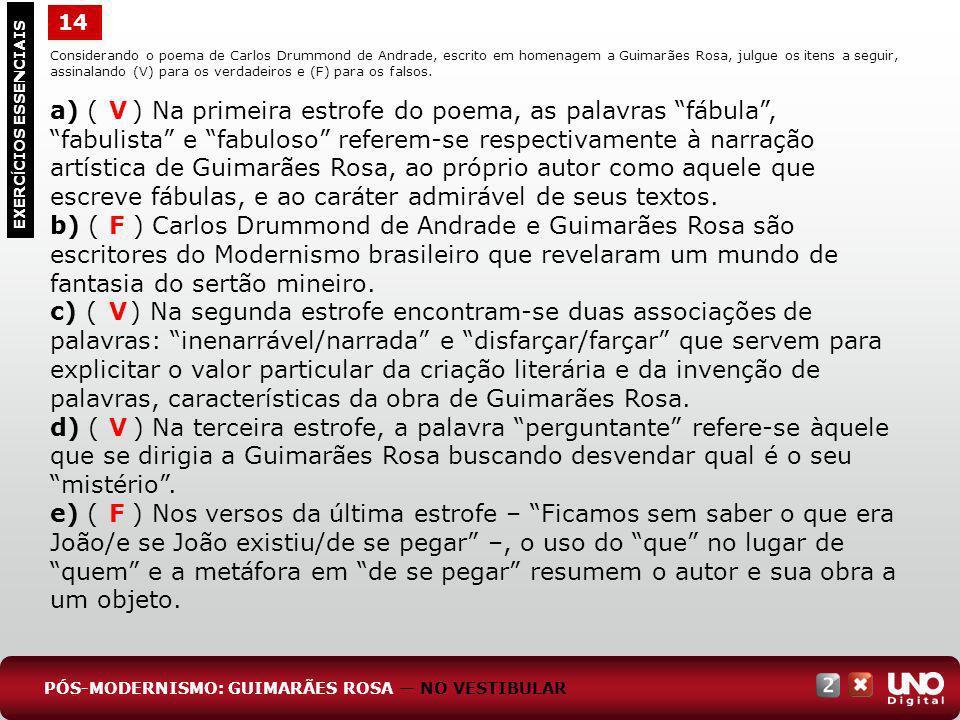 EXERC Í CIOS ESSENCIAIS Considerando o poema de Carlos Drummond de Andrade, escrito em homenagem a Guimarães Rosa, julgue os itens a seguir, assinalan