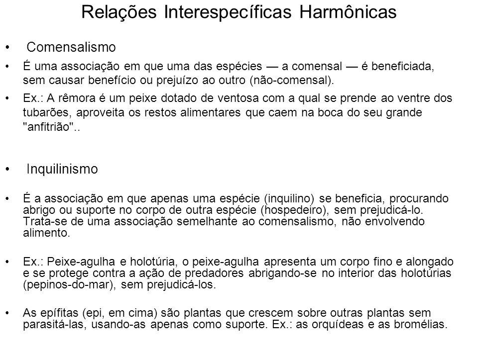 Relações Interespecíficas Harmônicas Comensalismo É uma associação em que uma das espécies a comensal é beneficiada, sem causar benefício ou prejuízo