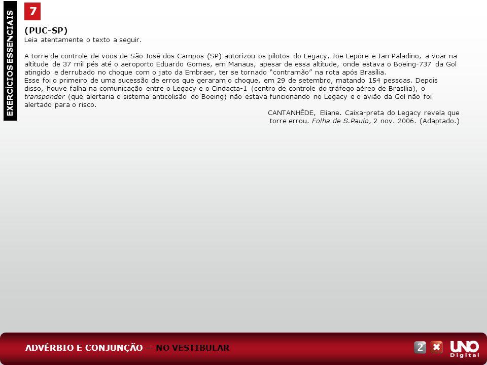 7 EXERC Í CIOS ESSENCIAIS (PUC-SP) Leia atentamente o texto a seguir. A torre de controle de voos de São José dos Campos (SP) autorizou os pilotos do