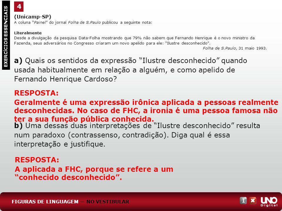 (Unicamp-SP) A coluna Painel do jornal Folha de S.Paulo publicou a seguinte nota: Literalmente Desde a divulgação da pesquisa Data-Folha mostrando que