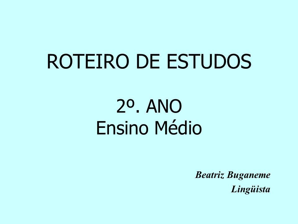 ROTEIRO DE ESTUDOS 2º. ANO Ensino Médio Beatriz Buganeme Lingüista