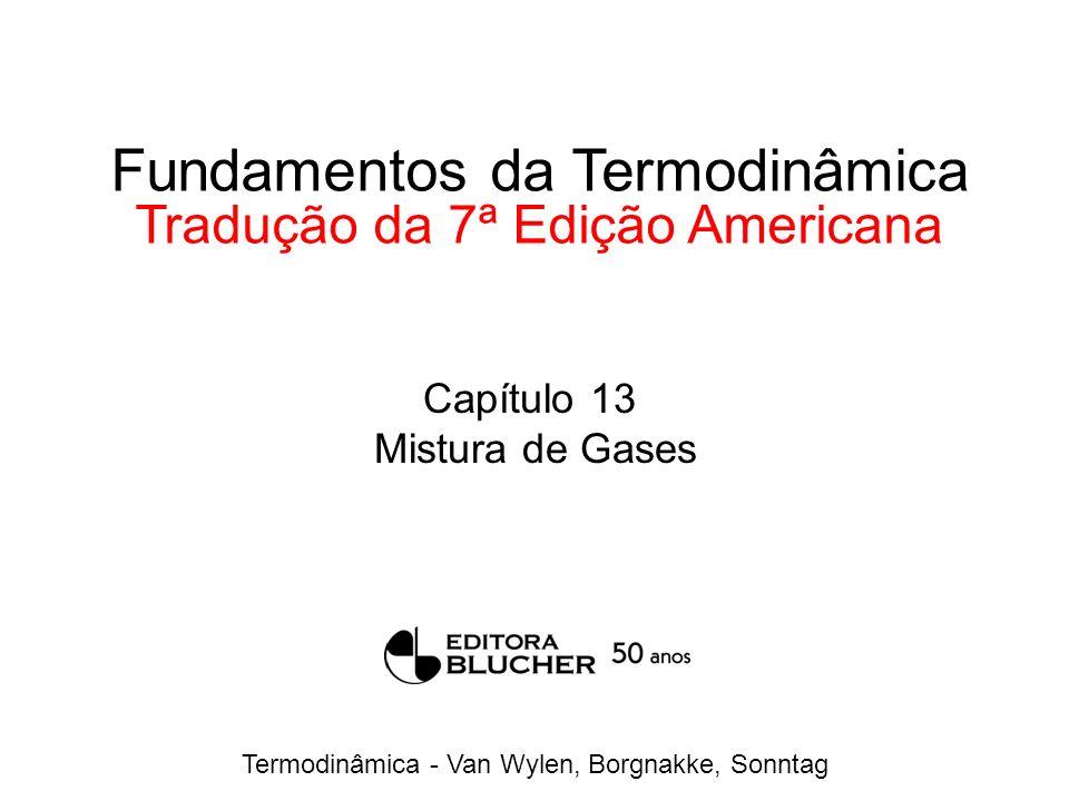 Termodinâmica - Van Wylen, Borgnakke, Sonntag Fundamentos da Termodinâmica Tradução da 7ª Edição Americana Capítulo 13 Mistura de Gases