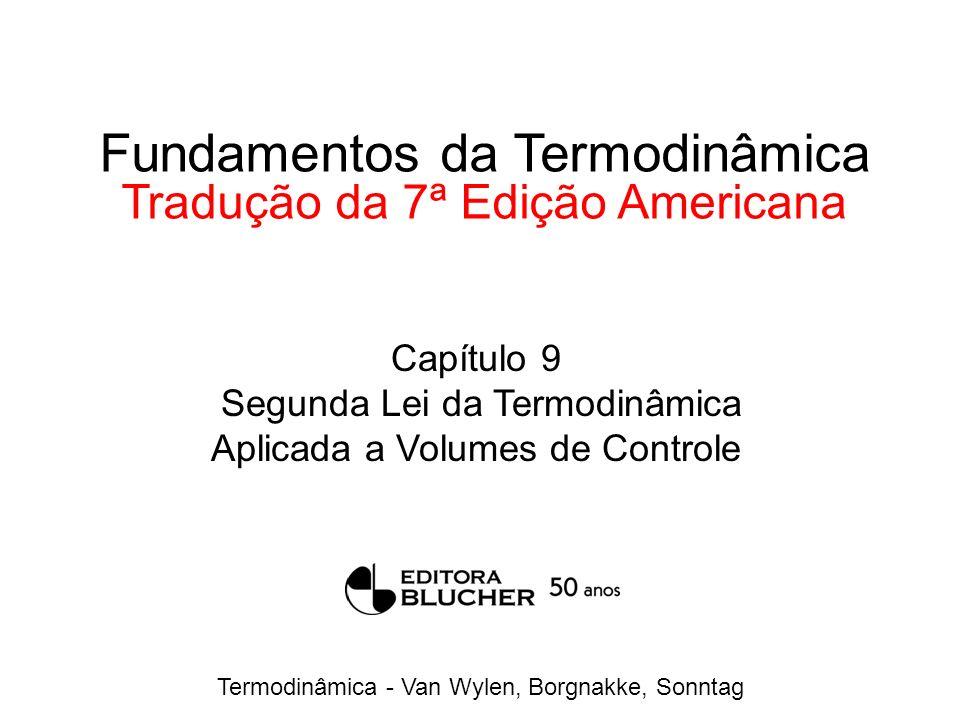 Termodinâmica - Van Wylen, Borgnakke, Sonntag Fundamentos da Termodinâmica Tradução da 7ª Edição Americana Capítulo 9 Segunda Lei da Termodinâmica Aplicada a Volumes de Controle