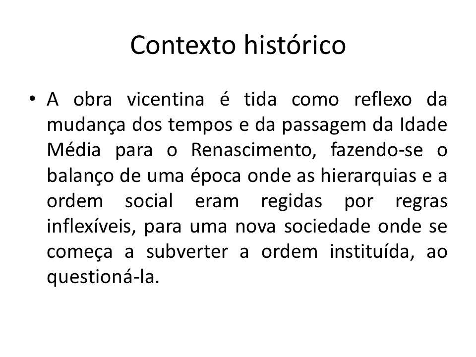 Contexto histórico A obra vicentina é tida como reflexo da mudança dos tempos e da passagem da Idade Média para o Renascimento, fazendo-se o balanço d