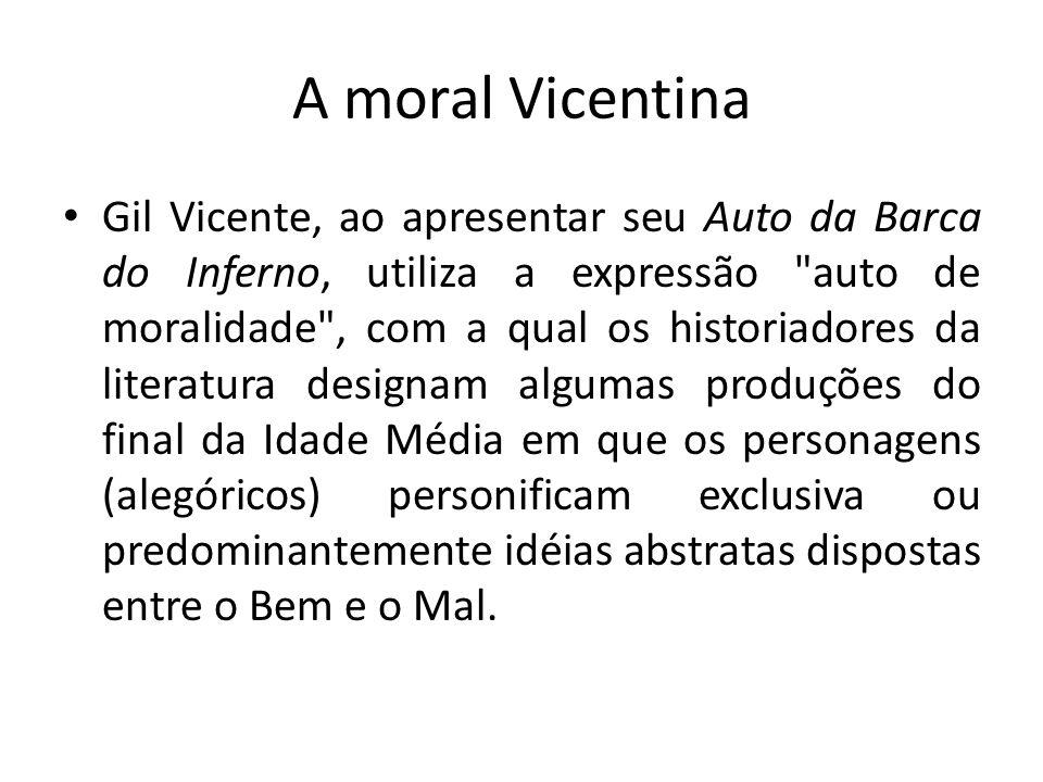 A moral Vicentina Gil Vicente, ao apresentar seu Auto da Barca do Inferno, utiliza a expressão