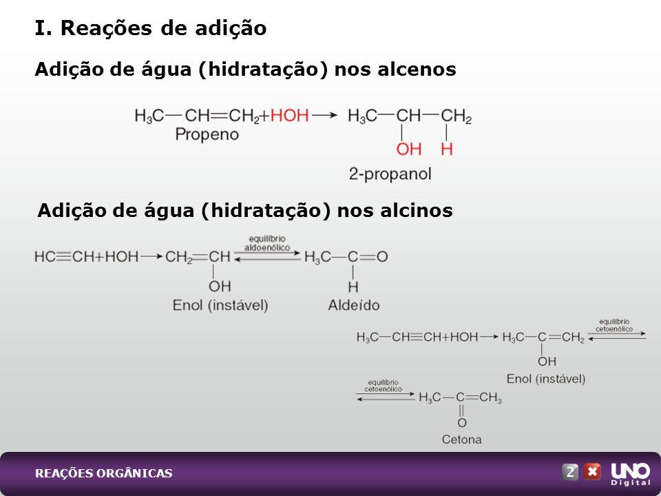 Adição de água (hidratação) nos alcinos Adição de água (hidratação) nos alcenos I. Reações de adição REAÇÕES ORGÂNICAS