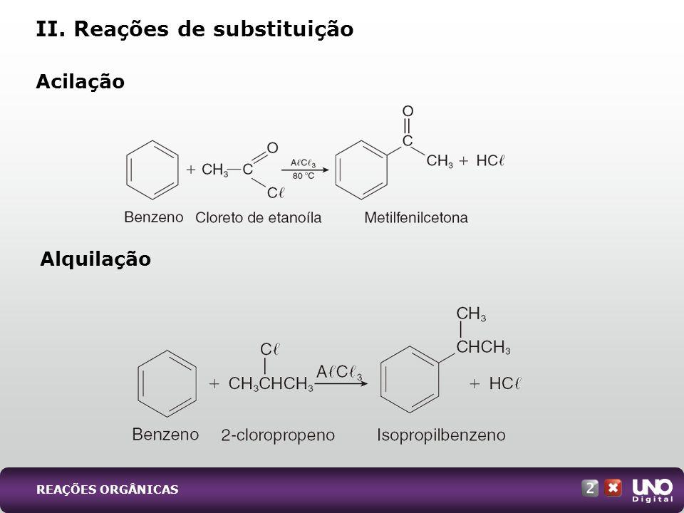 Alquilação Acilação II. Reações de substituição REAÇÕES ORGÂNICAS