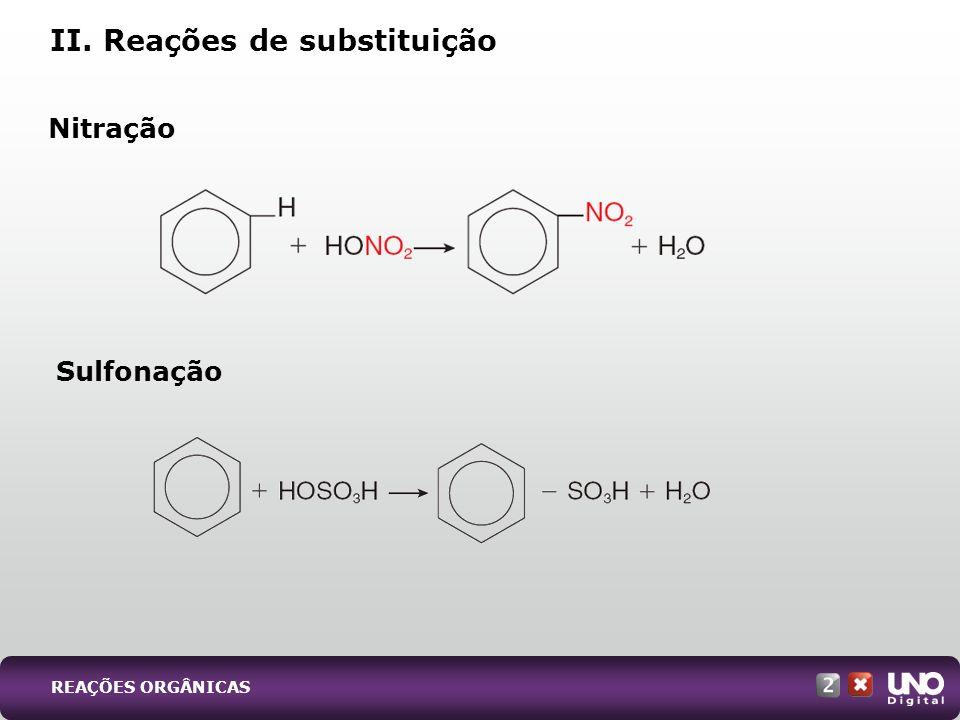 Sulfonação Nitração II. Reações de substituição REAÇÕES ORGÂNICAS