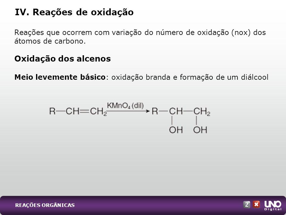 Reações que ocorrem com variação do número de oxidação (nox) dos átomos de carbono. Oxidação dos alcenos Meio levemente básico: oxidação branda e form