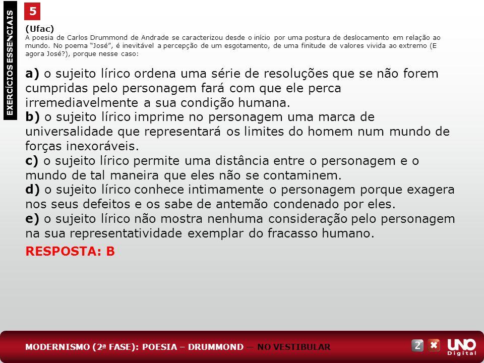 5 EXERC Í CIOS ESSENCIAIS RESPOSTA: B (Ufac) A poesia de Carlos Drummond de Andrade se caracterizou desde o início por uma postura de deslocamento em