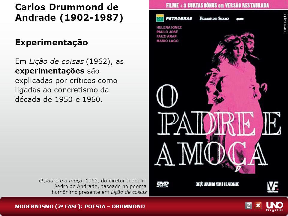 Carlos Drummond de Andrade (1902-1987) Experimentação Em Lição de coisas (1962), as experimentações são explicadas por críticos como ligadas ao concre