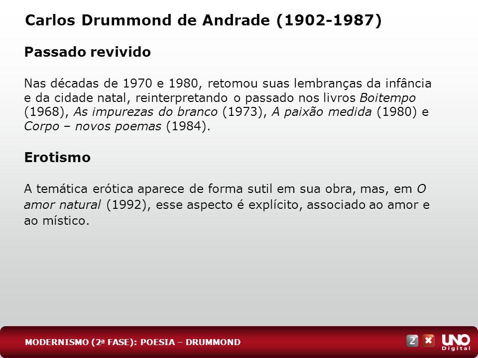 Carlos Drummond de Andrade (1902-1987) Passado revivido Nas décadas de 1970 e 1980, retomou suas lembranças da infância e da cidade natal, reinterpret