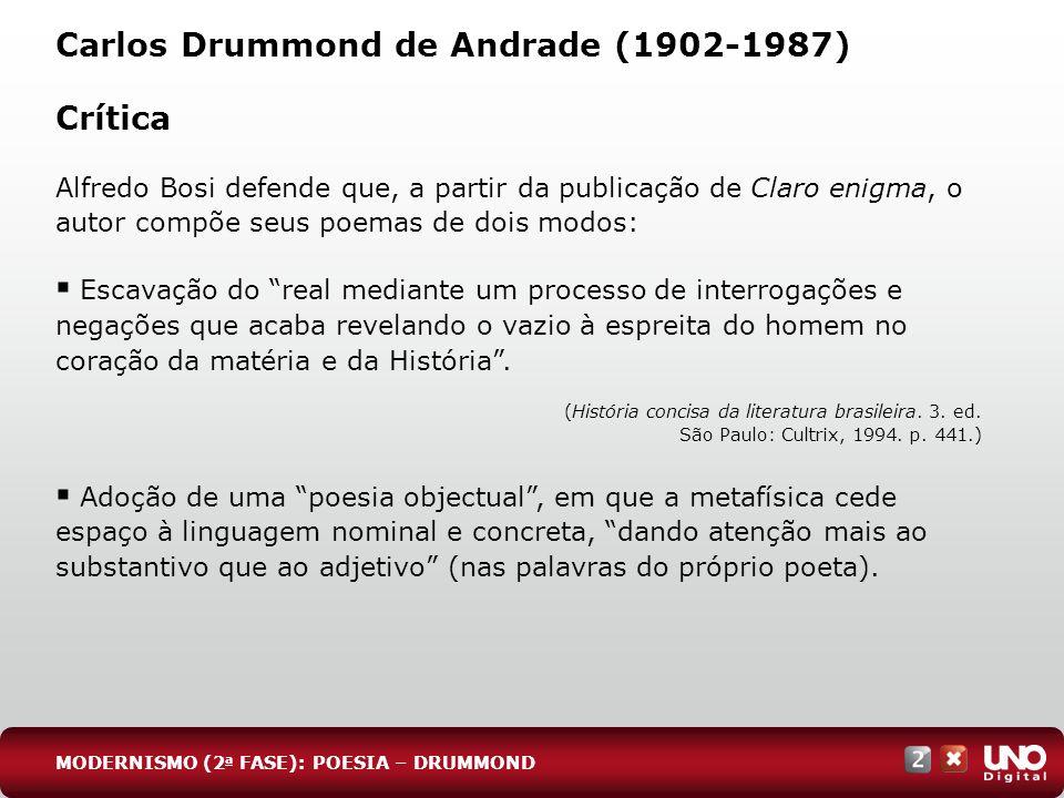 Crítica Alfredo Bosi defende que, a partir da publicação de Claro enigma, o autor compõe seus poemas de dois modos: Escavação do real mediante um proc