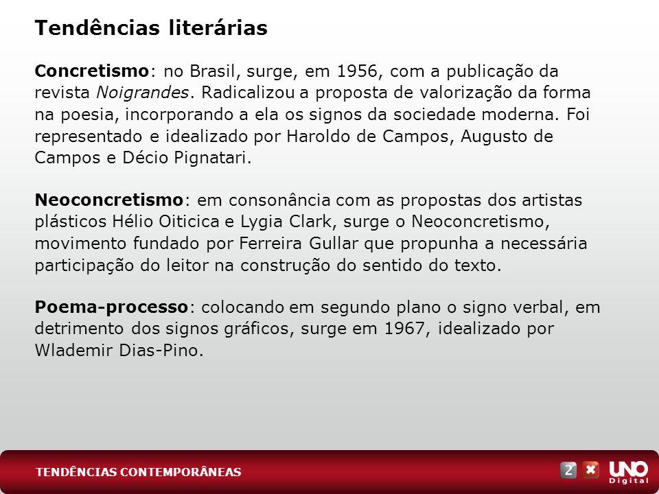 Tendências literárias Concretismo: no Brasil, surge, em 1956, com a publicação da revista Noigrandes. Radicalizou a proposta de valorização da forma n