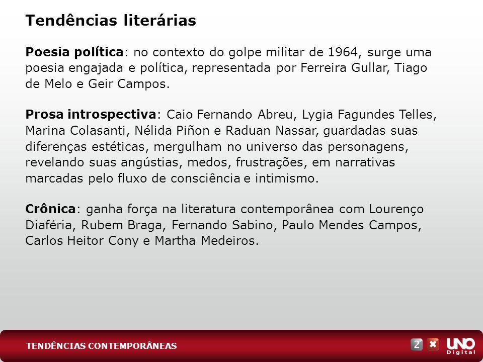 Tendências literárias Poesia política: no contexto do golpe militar de 1964, surge uma poesia engajada e política, representada por Ferreira Gullar, T