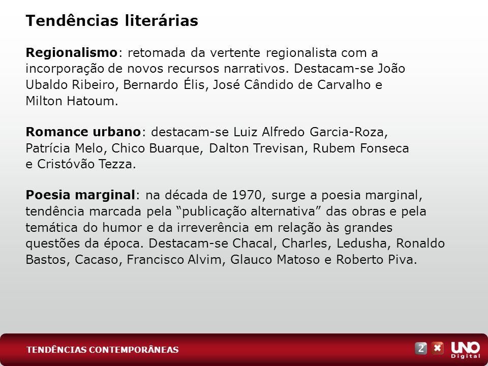 Tendências literárias Regionalismo: retomada da vertente regionalista com a incorporação de novos recursos narrativos. Destacam-se João Ubaldo Ribeiro