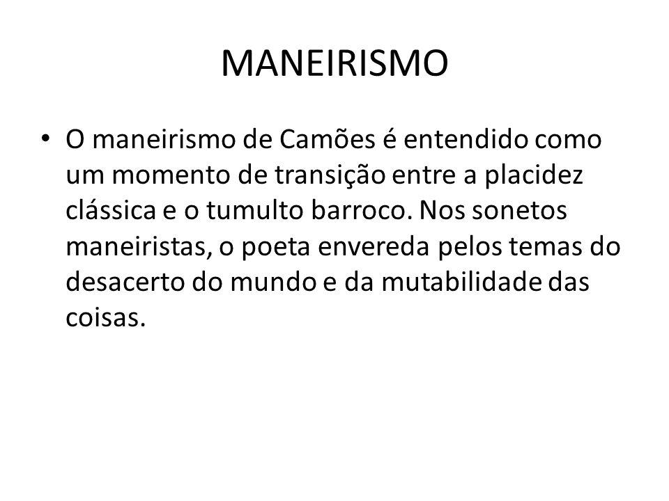 MANEIRISMO O maneirismo de Camões é entendido como um momento de transição entre a placidez clássica e o tumulto barroco. Nos sonetos maneiristas, o p