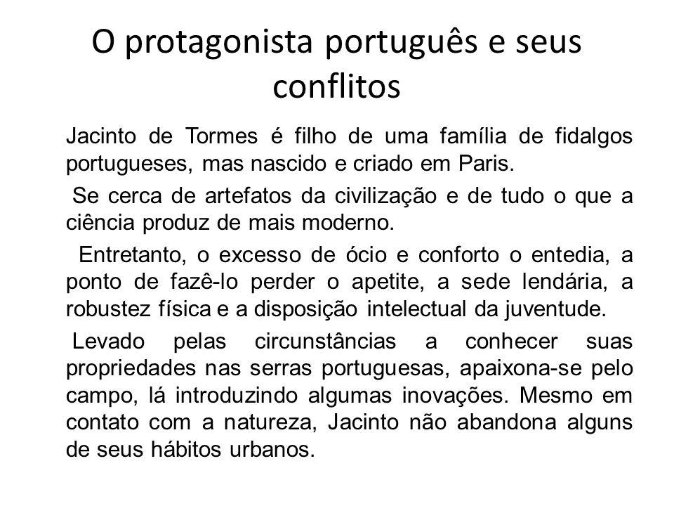 O protagonista português e seus conflitos Jacinto de Tormes é filho de uma família de fidalgos portugueses, mas nascido e criado em Paris. Se cerca de