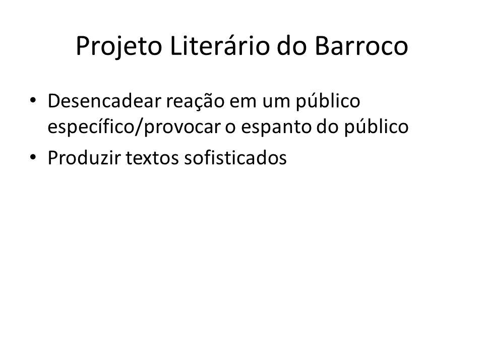 Projeto Literário do Barroco Desencadear reação em um público específico/provocar o espanto do público Produzir textos sofisticados