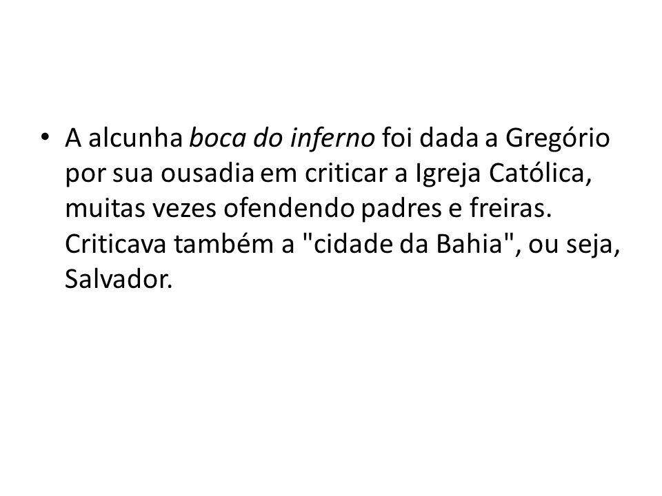 A alcunha boca do inferno foi dada a Gregório por sua ousadia em criticar a Igreja Católica, muitas vezes ofendendo padres e freiras. Criticava também