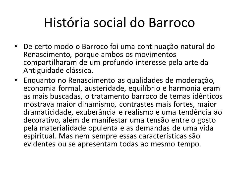 História social do Barroco De certo modo o Barroco foi uma continuação natural do Renascimento, porque ambos os movimentos compartilharam de um profun