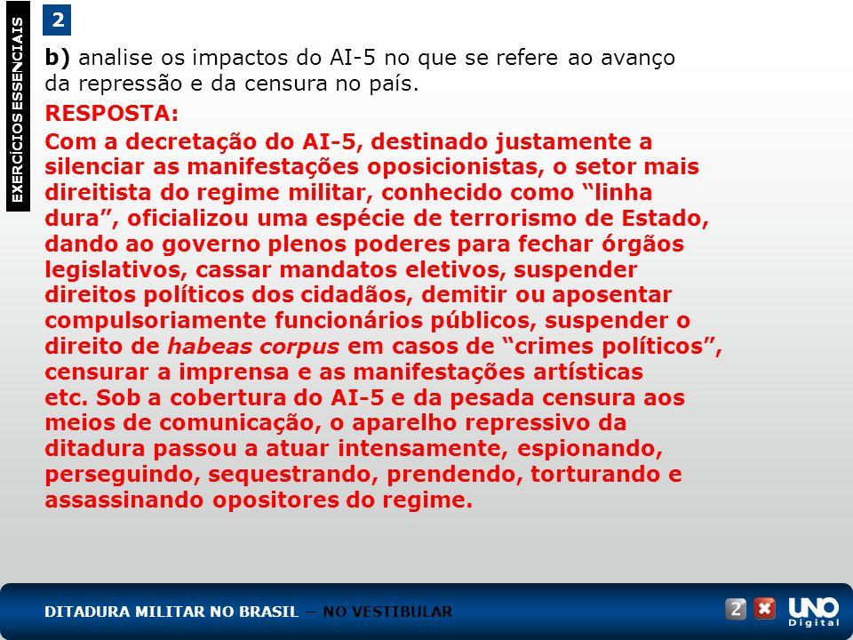 b) analise os impactos do AI-5 no que se refere ao avanço da repressão e da censura no país. 2 EXERC Í CIOS ESSENCIAIS RESPOSTA: Com a decretação do A