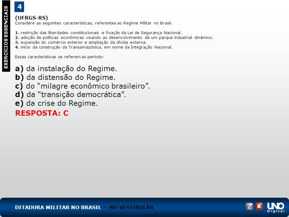(UFRGS-RS) Considere as seguintes características, referentes ao Regime Militar no Brasil. 1. restrição das liberdades constitucionais e fixação da Le