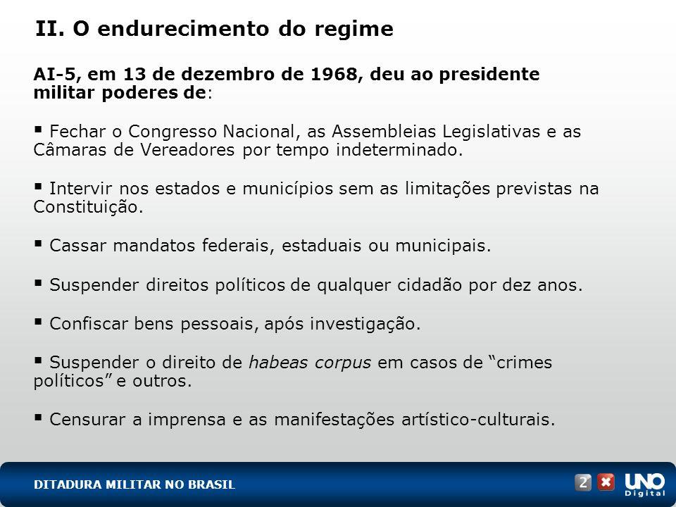 II. O endurecimento do regime AI-5, em 13 de dezembro de 1968, deu ao presidente militar poderes de: Fechar o Congresso Nacional, as Assembleias Legis
