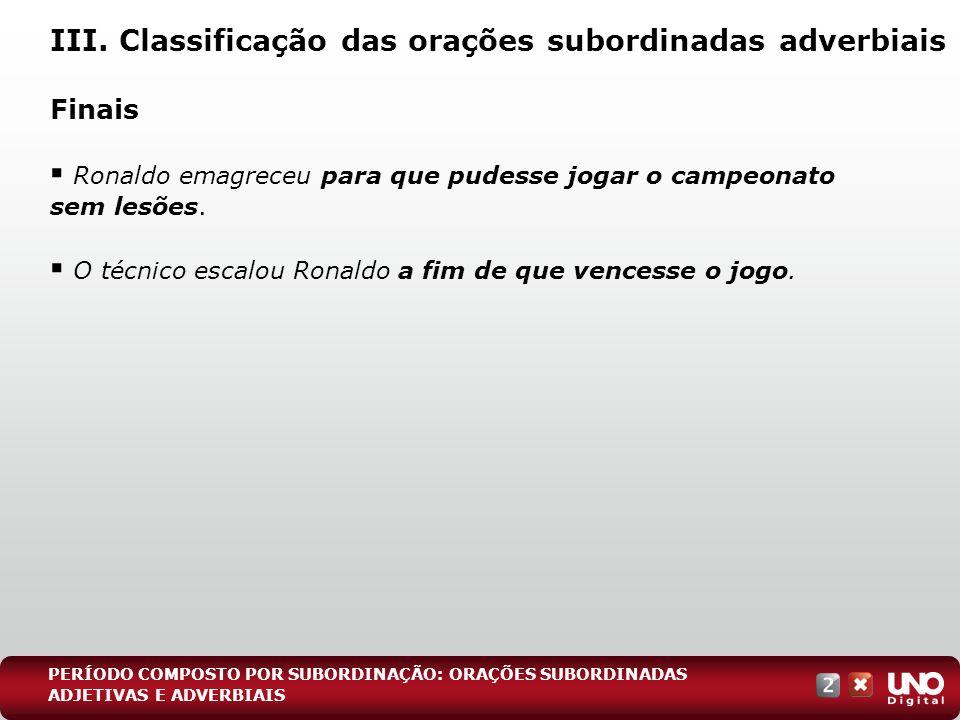 Finais Ronaldo emagreceu para que pudesse jogar o campeonato sem lesões. O técnico escalou Ronaldo a fim de que vencesse o jogo. III. Classificação da