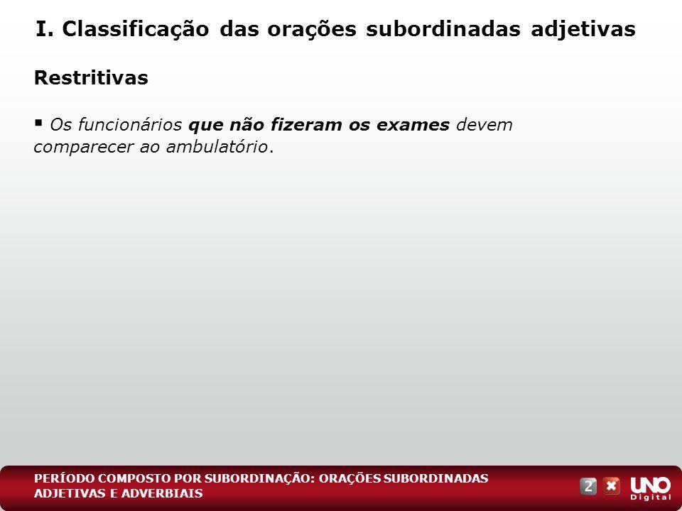 Restritivas Os funcionários que não fizeram os exames devem comparecer ao ambulatório. I. Classificação das orações subordinadas adjetivas PERÍODO COM