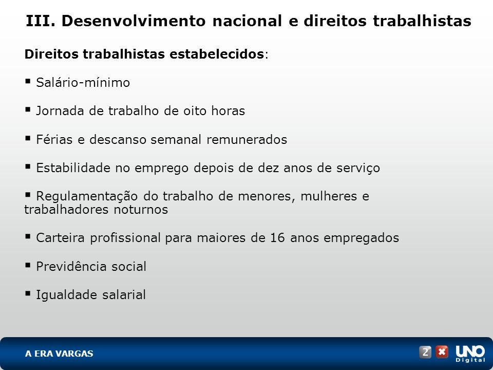 III. Desenvolvimento nacional e direitos trabalhistas Direitos trabalhistas estabelecidos: Salário-mínimo Jornada de trabalho de oito horas Férias e d