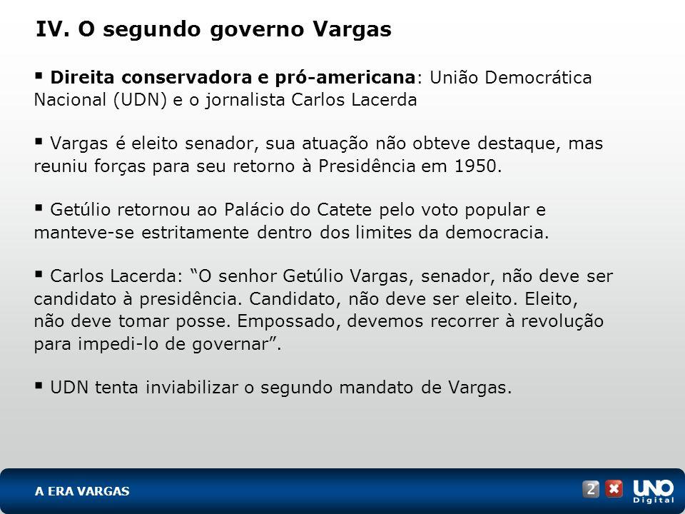 IV. O segundo governo Vargas Direita conservadora e pró-americana: União Democrática Nacional (UDN) e o jornalista Carlos Lacerda Vargas é eleito sena